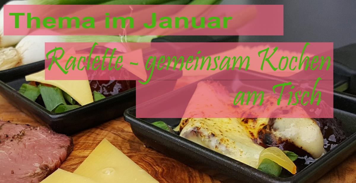 Mein Raclette – Monat Januar – mehr als nur meine 20 Lieblingsrezepte