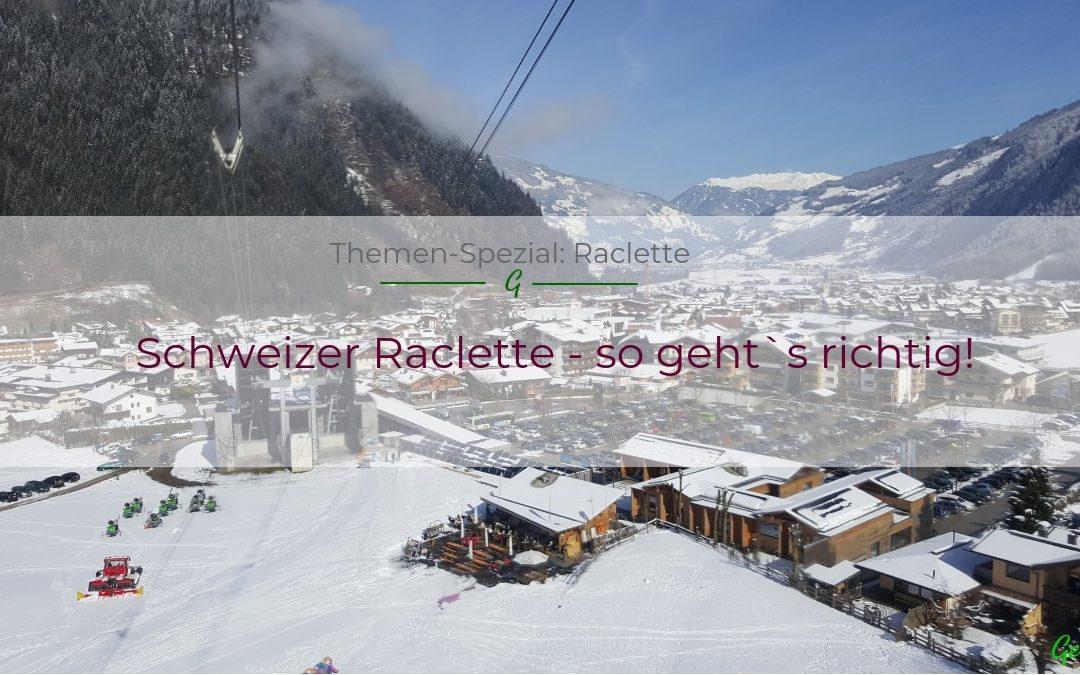Warum Raclette nicht das ist, was ich bisher eigentlich dachte und was die Schweizer damit zu tun haben